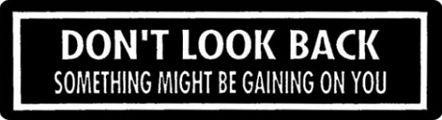 DON'T LOOK BACK SOMETHING MIGHT BE GAINING ON YOU HELMET STICKER