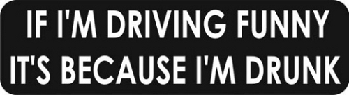 IF I'M DRIVING FUNNY IT'S BECAUSE I'M DRUNK HELMET STICKER