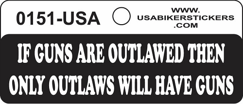 IF GUNS ARE OUTLAWED THEN ONLY OUTLAWS WILL HAVE GUNS HELMET STICKER